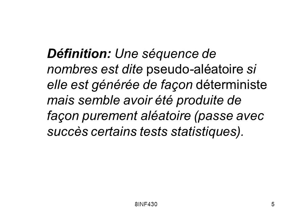Définition: Une séquence de nombres est dite pseudo-aléatoire si elle est générée de façon déterministe mais semble avoir été produite de façon purement aléatoire (passe avec succès certains tests statistiques).