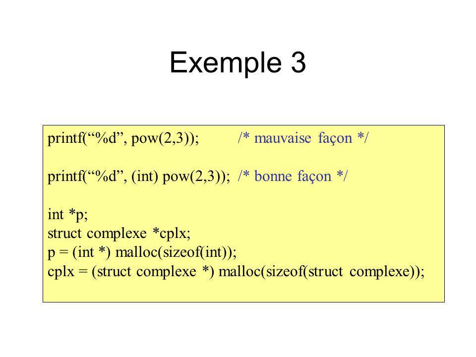 Exemple 3 printf( %d , pow(2,3)); /* mauvaise façon */