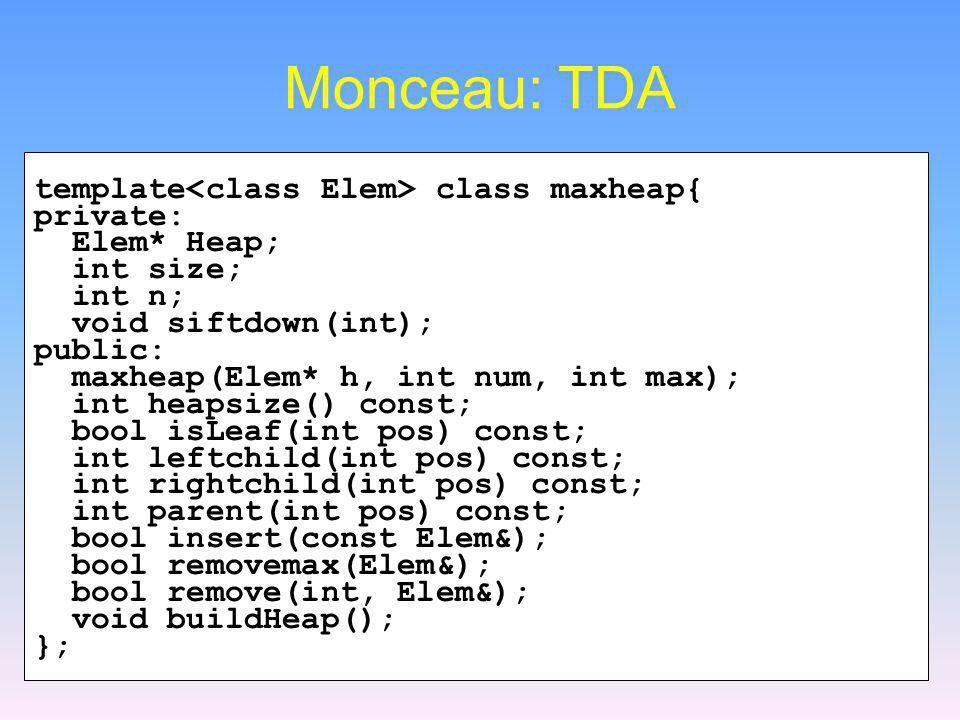 Monceau: TDA template<class Elem> class maxheap{ private: