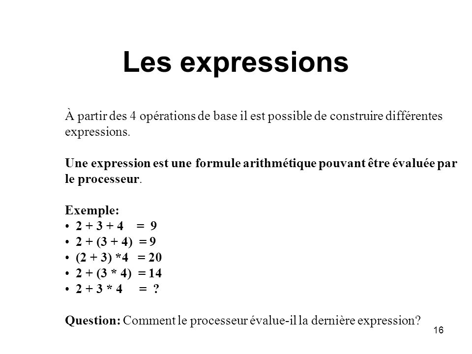 Les expressions À partir des 4 opérations de base il est possible de construire différentes. expressions.
