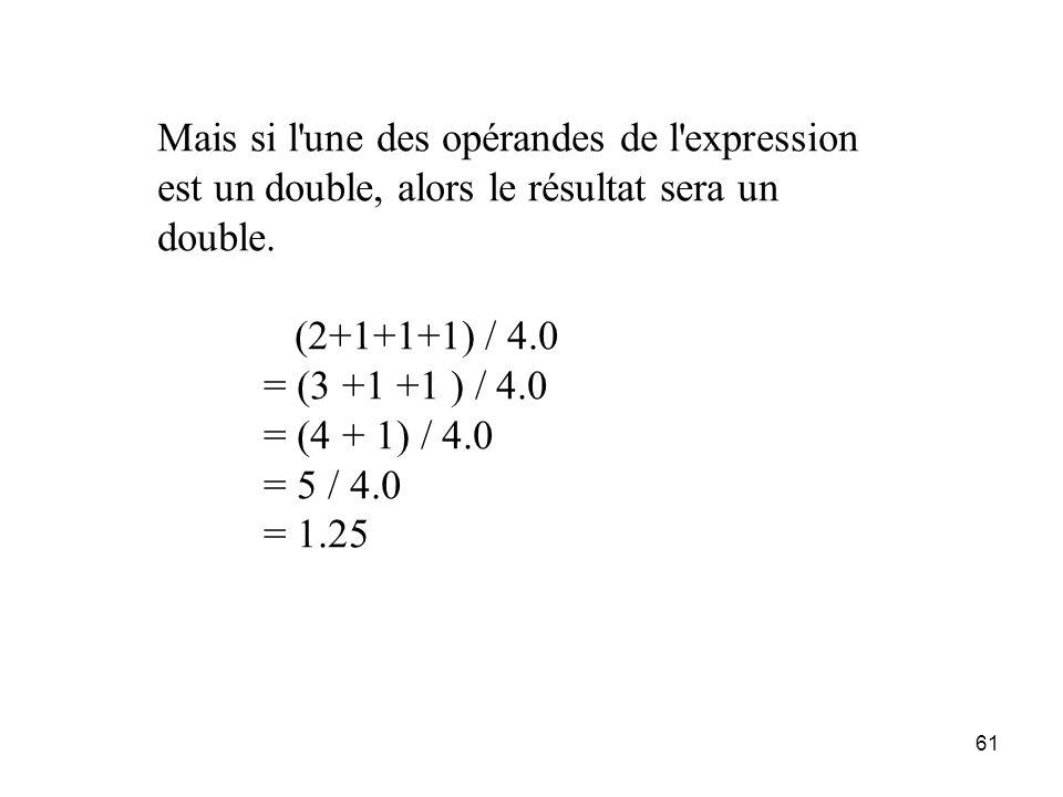 Mais si l une des opérandes de l expression est un double, alors le résultat sera un double.