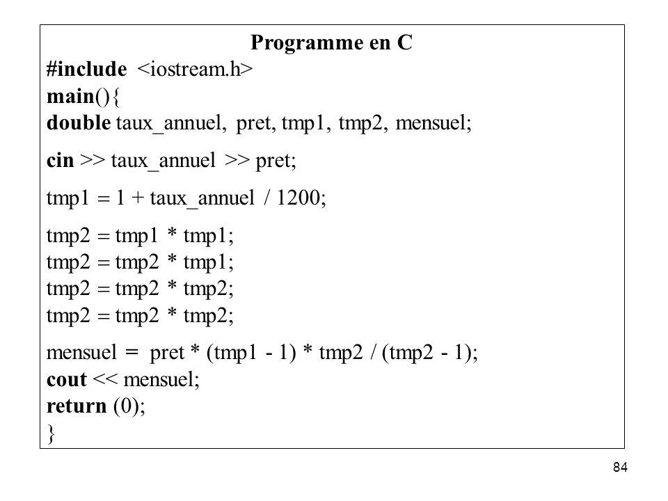Programme en C #include <iostream.h> main(){ double taux_annuel, pret, tmp1, tmp2, mensuel; cin >> taux_annuel >> pret;