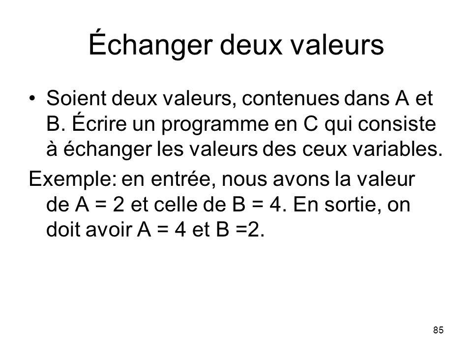 Échanger deux valeurs Soient deux valeurs, contenues dans A et B. Écrire un programme en C qui consiste à échanger les valeurs des ceux variables.