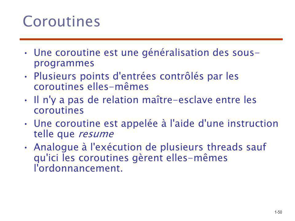 Coroutines Une coroutine est une généralisation des sous- programmes