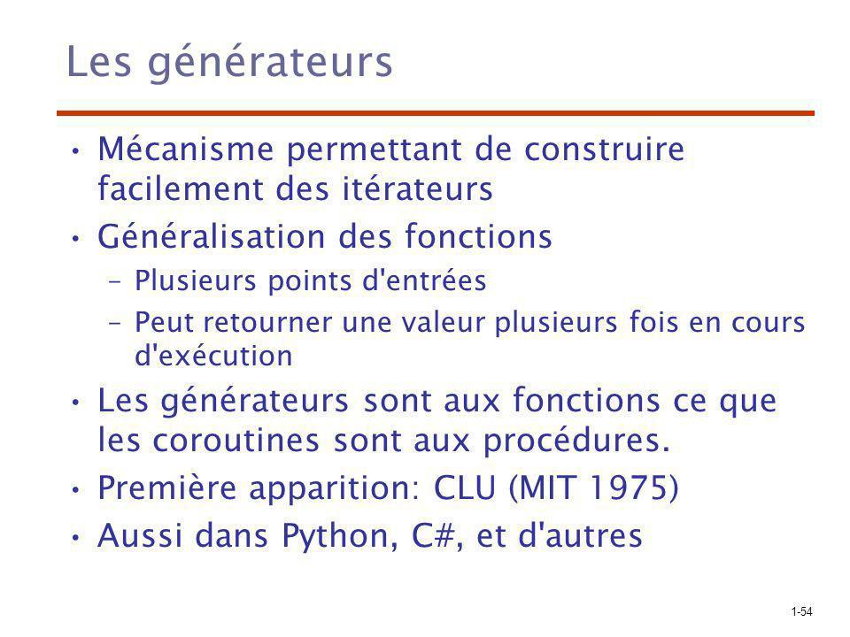 Les générateurs Mécanisme permettant de construire facilement des itérateurs. Généralisation des fonctions.