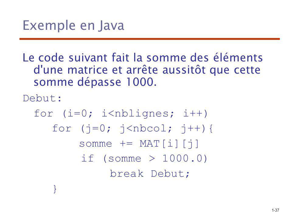 Exemple en Java Le code suivant fait la somme des éléments d une matrice et arrête aussitôt que cette somme dépasse 1000.