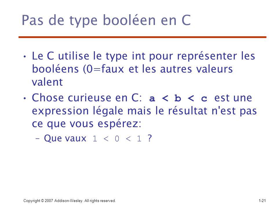 Pas de type booléen en C Le C utilise le type int pour représenter les booléens (0=faux et les autres valeurs valent.