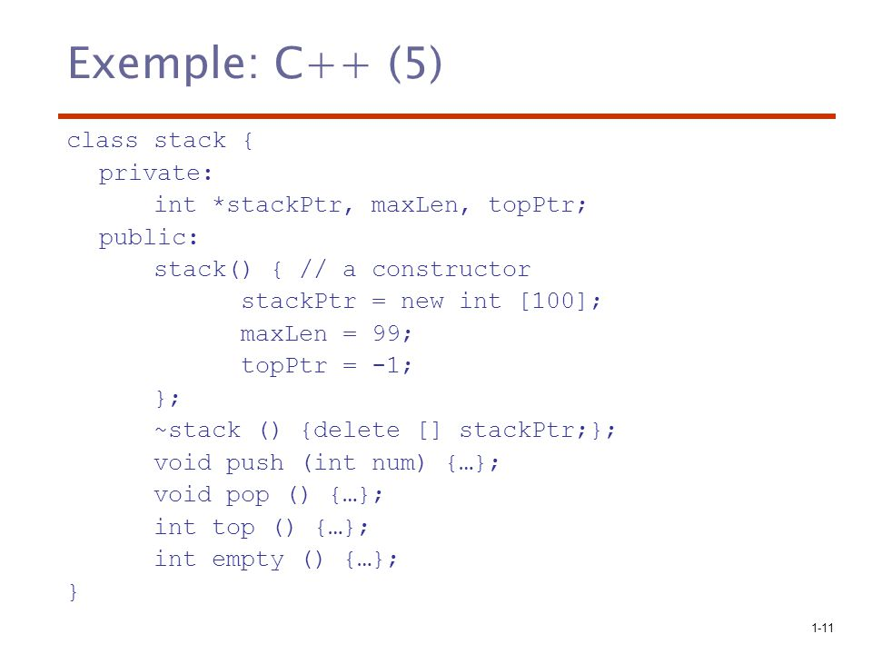 Exemple: C++ (5) class stack { private: int *stackPtr, maxLen, topPtr;