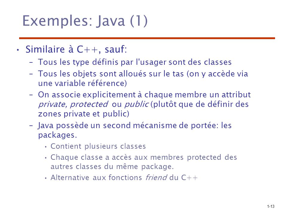 Exemples: Java (1) Similaire à C++, sauf: