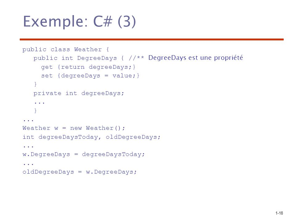 Exemple: C# (3) public class Weather {