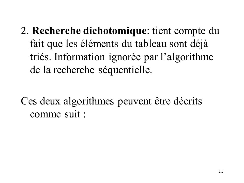 2. Recherche dichotomique: tient compte du fait que les éléments du tableau sont déjà triés. Information ignorée par l'algorithme de la recherche séquentielle.