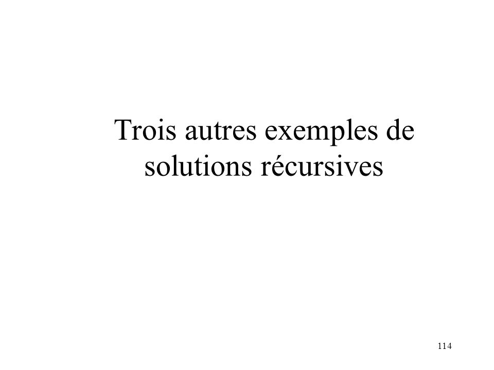 Trois autres exemples de solutions récursives