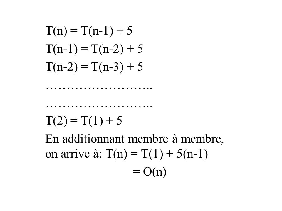 T(n) = T(n-1) + 5 T(n-1) = T(n-2) + 5. T(n-2) = T(n-3) + 5. …………………….. T(2) = T(1) + 5.