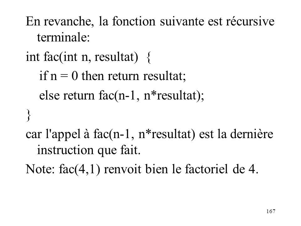 En revanche, la fonction suivante est récursive terminale: