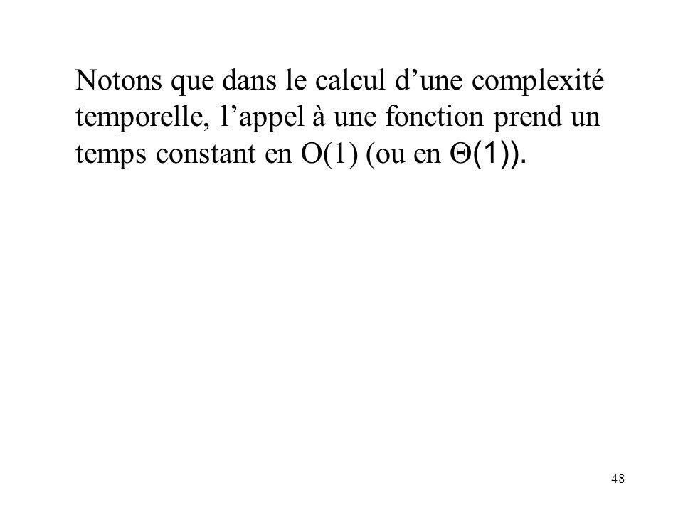Notons que dans le calcul d'une complexité temporelle, l'appel à une fonction prend un temps constant en O(1) (ou en Q(1)).