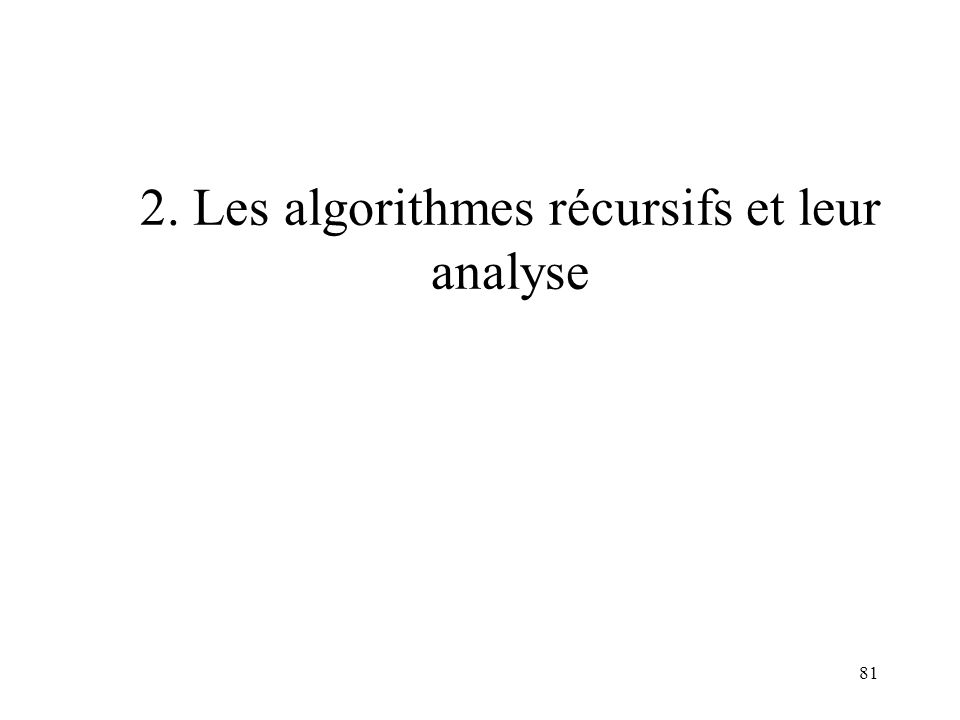 2. Les algorithmes récursifs et leur analyse