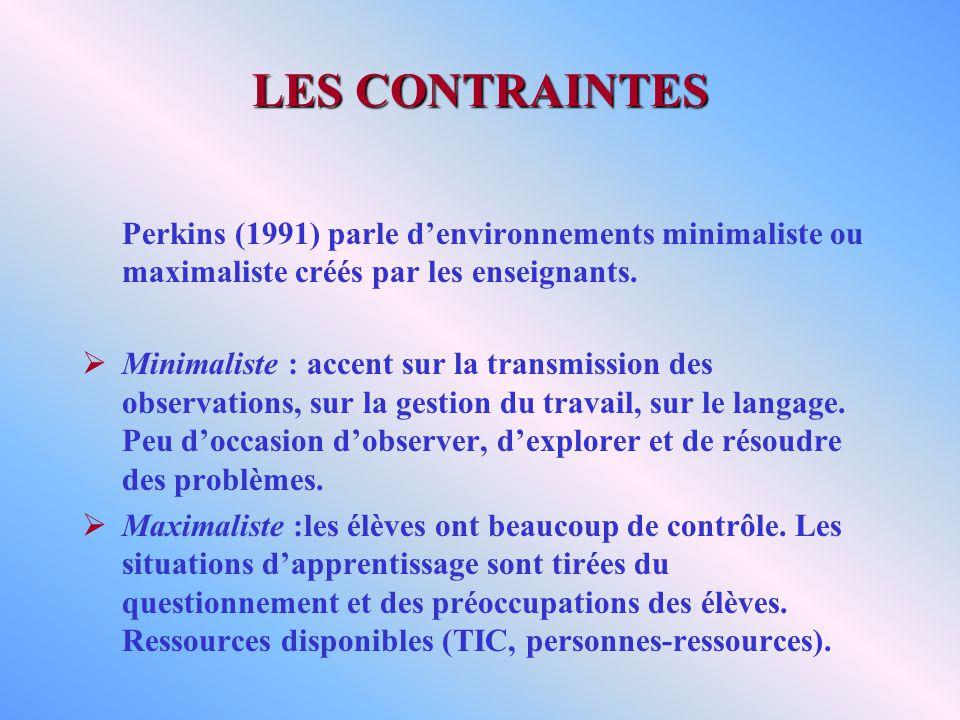 LES CONTRAINTES Perkins (1991) parle d'environnements minimaliste ou maximaliste créés par les enseignants.