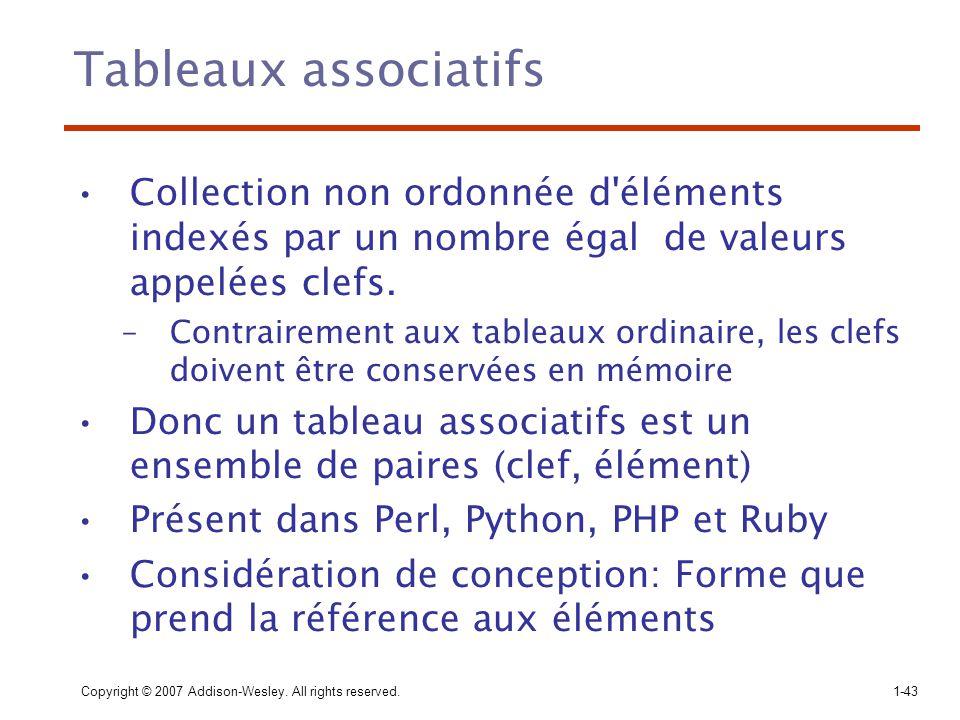 Tableaux associatifs Collection non ordonnée d éléments indexés par un nombre égal de valeurs appelées clefs.