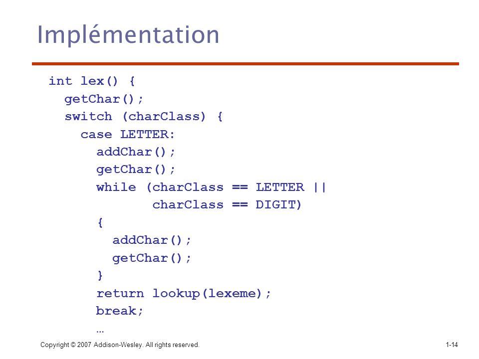 Implémentation int lex() { getChar(); switch (charClass) {