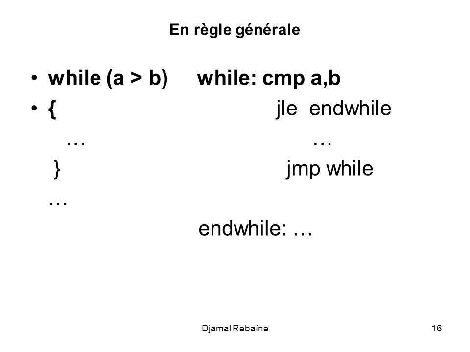 while (a > b) while: cmp a,b { jle endwhile … … } jmp while …