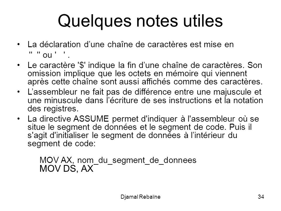 Quelques notes utiles La déclaration d'une chaîne de caractères est mise en. ou .