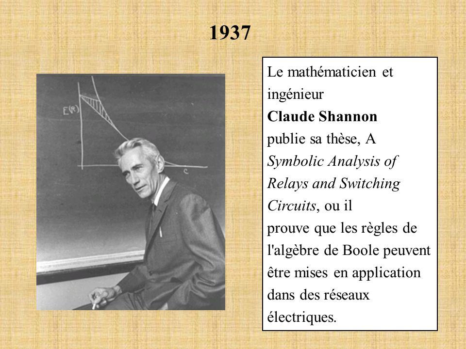 1937 Le mathématicien et ingénieur Claude Shannon