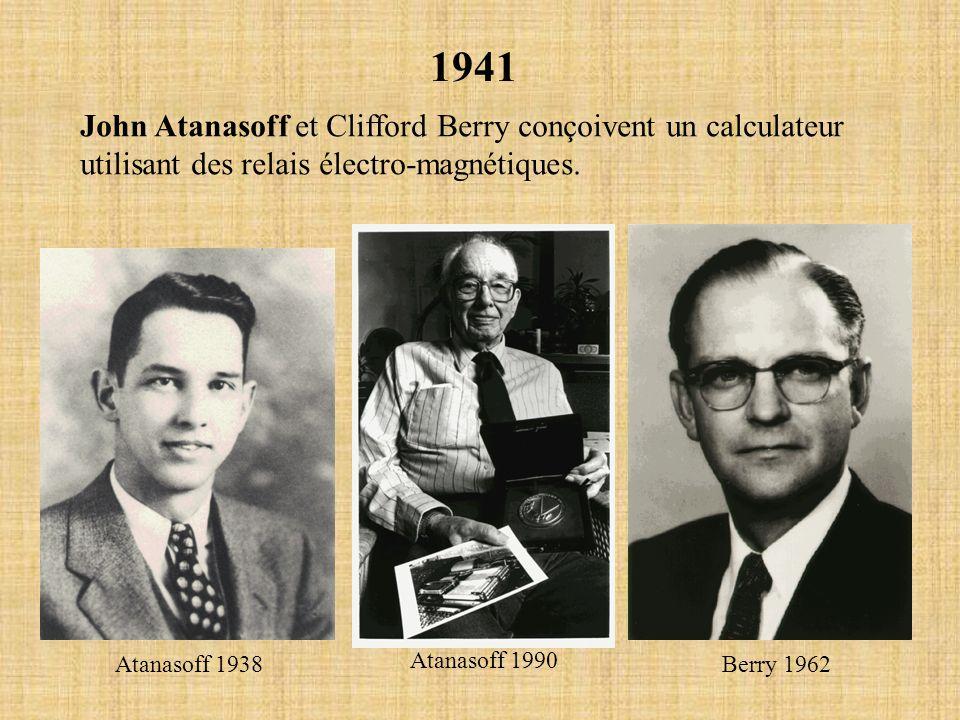 1941 John Atanasoff et Clifford Berry conçoivent un calculateur utilisant des relais électro-magnétiques.