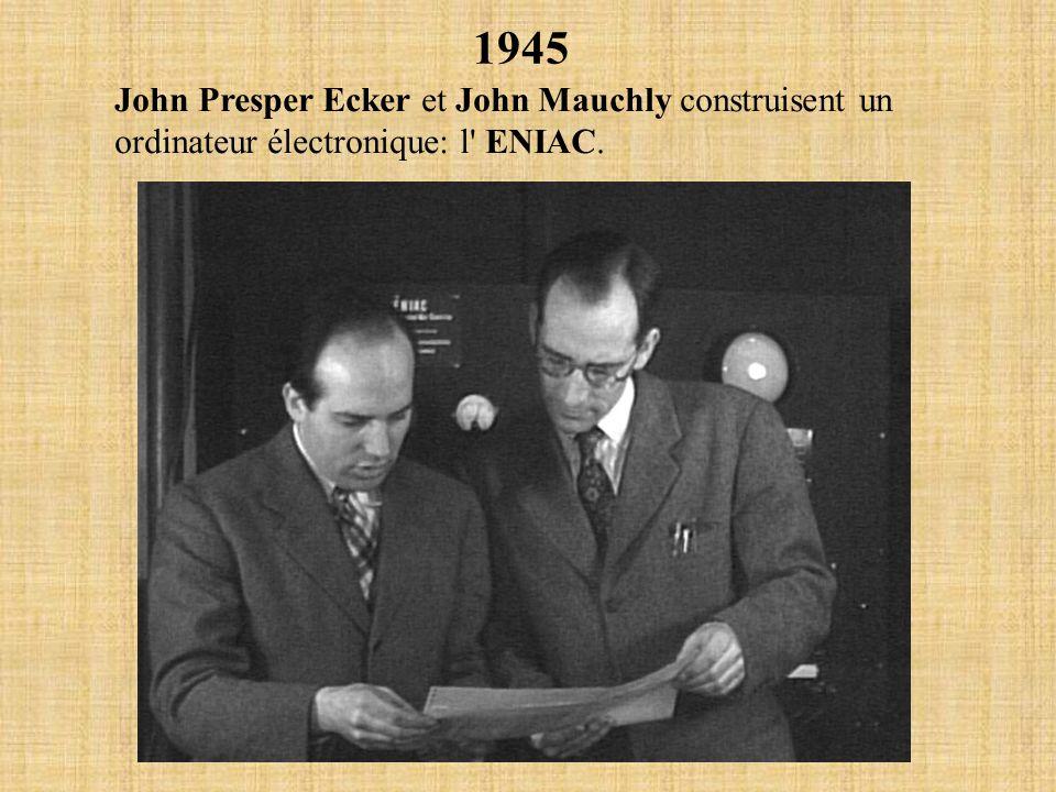 1945 John Presper Ecker et John Mauchly construisent un ordinateur électronique: l ENIAC.