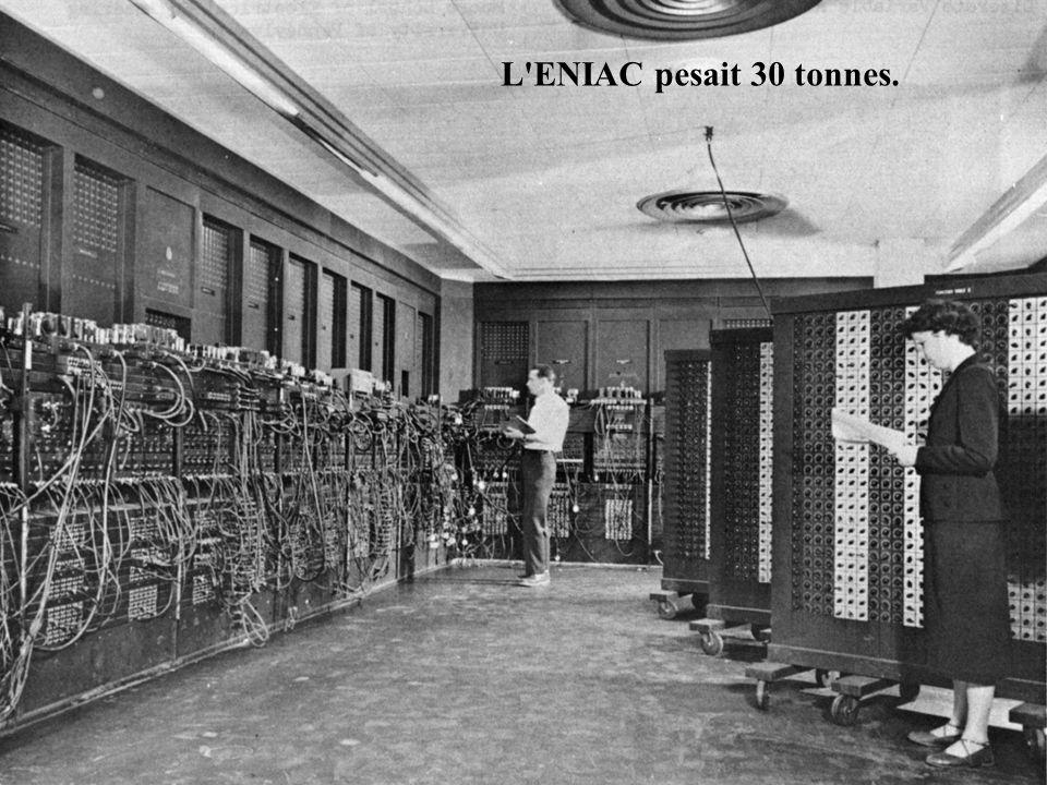 L ENIAC pesait 30 tonnes.
