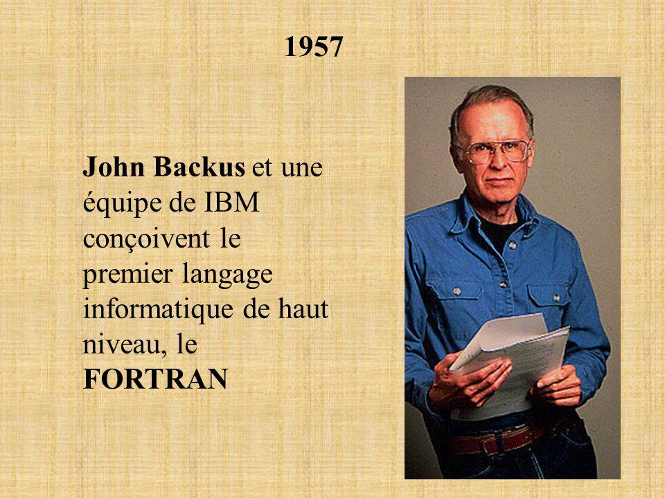 1957 John Backus et une équipe de IBM conçoivent le premier langage informatique de haut niveau, le FORTRAN.