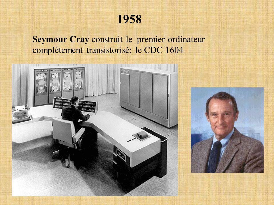 1958 Seymour Cray construit le premier ordinateur complètement transistorisé: le CDC 1604