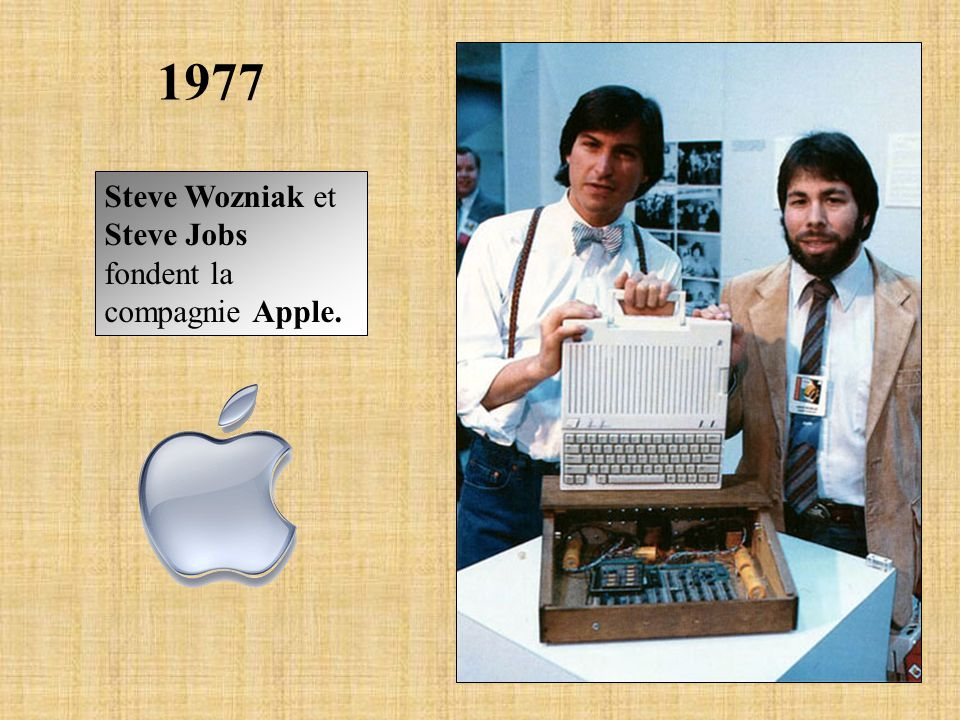 1977 Steve Wozniak et Steve Jobs fondent la compagnie Apple.