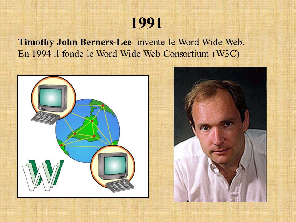 1991 Timothy John Berners-Lee invente le Word Wide Web.