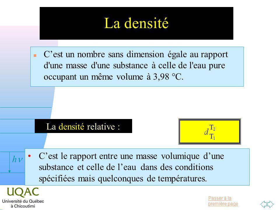 La densité C'est un nombre sans dimension égale au rapport d une masse d une substance à celle de l eau pure occupant un même volume à 3,98 °C.
