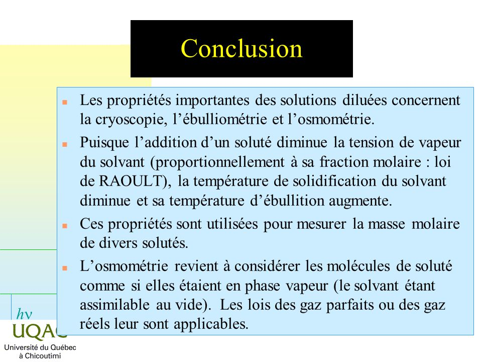 Conclusion Les propriétés importantes des solutions diluées concernent la cryoscopie, l'ébulliométrie et l'osmométrie.