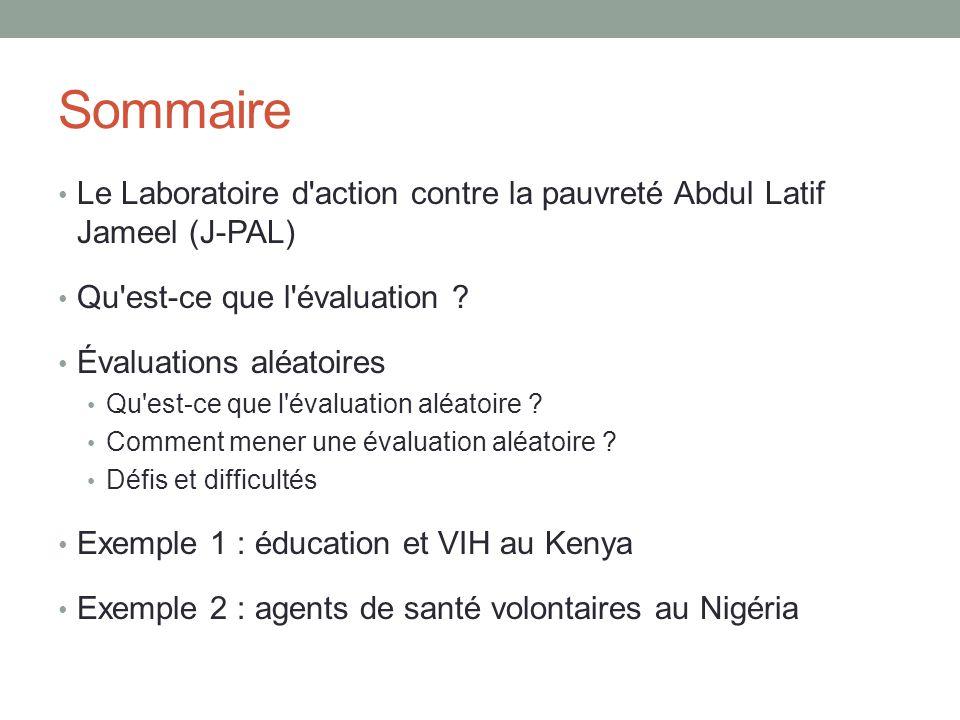 Sommaire Le Laboratoire d action contre la pauvreté Abdul Latif Jameel (J-PAL) Qu est-ce que l évaluation