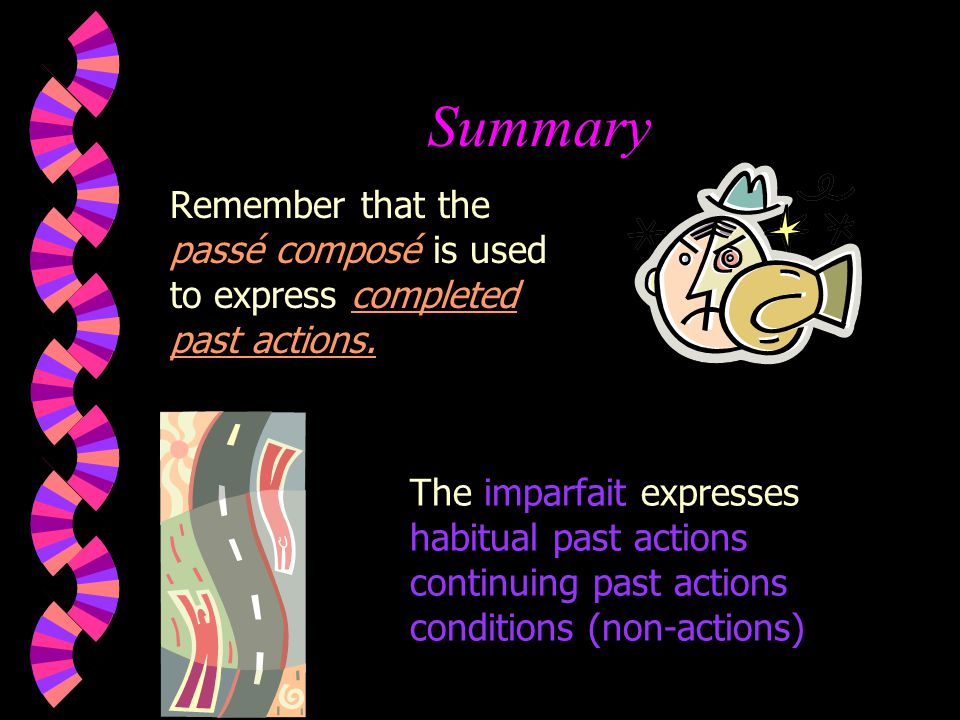 Summary Remember that the passé composé is used to express completed past actions. The imparfait expresses.