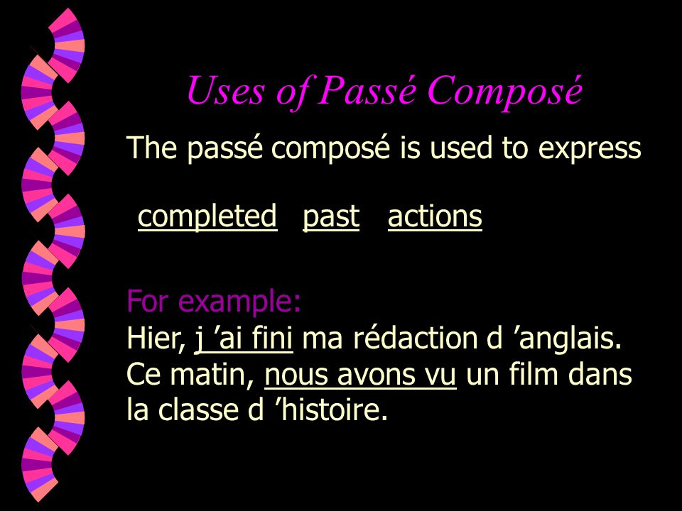 Uses of Passé Composé The passé composé is used to express completed