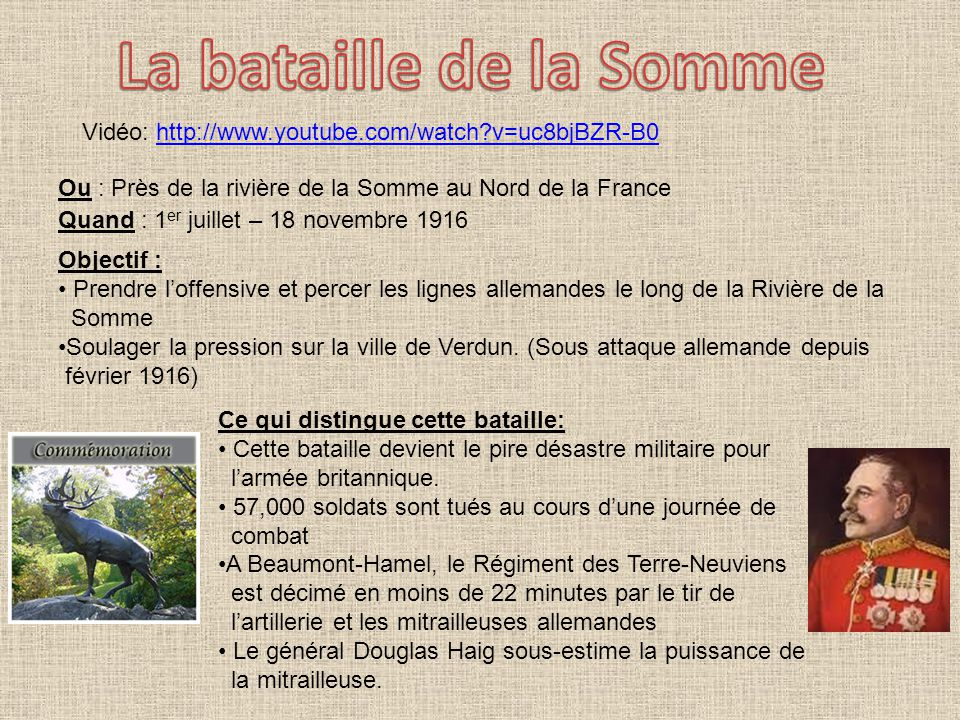 La bataille de la Somme Vidéo: http://www.youtube.com/watch v=uc8bjBZR-B0 Ou : Près de la rivière de la Somme au Nord de la France.