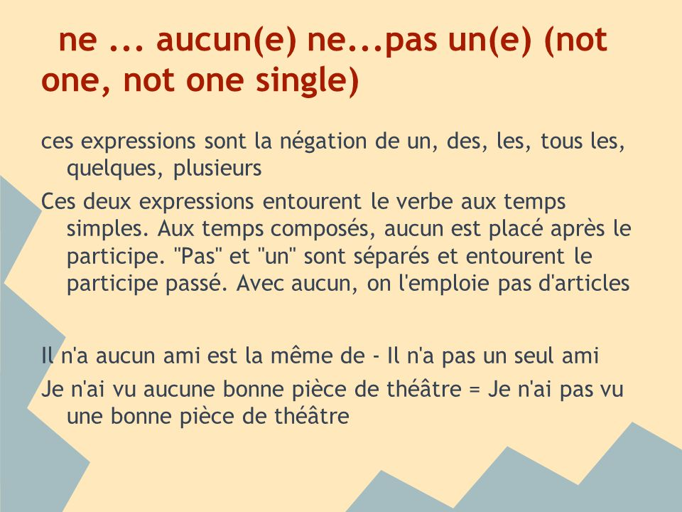 ne ... aucun(e) ne...pas un(e) (not one, not one single)