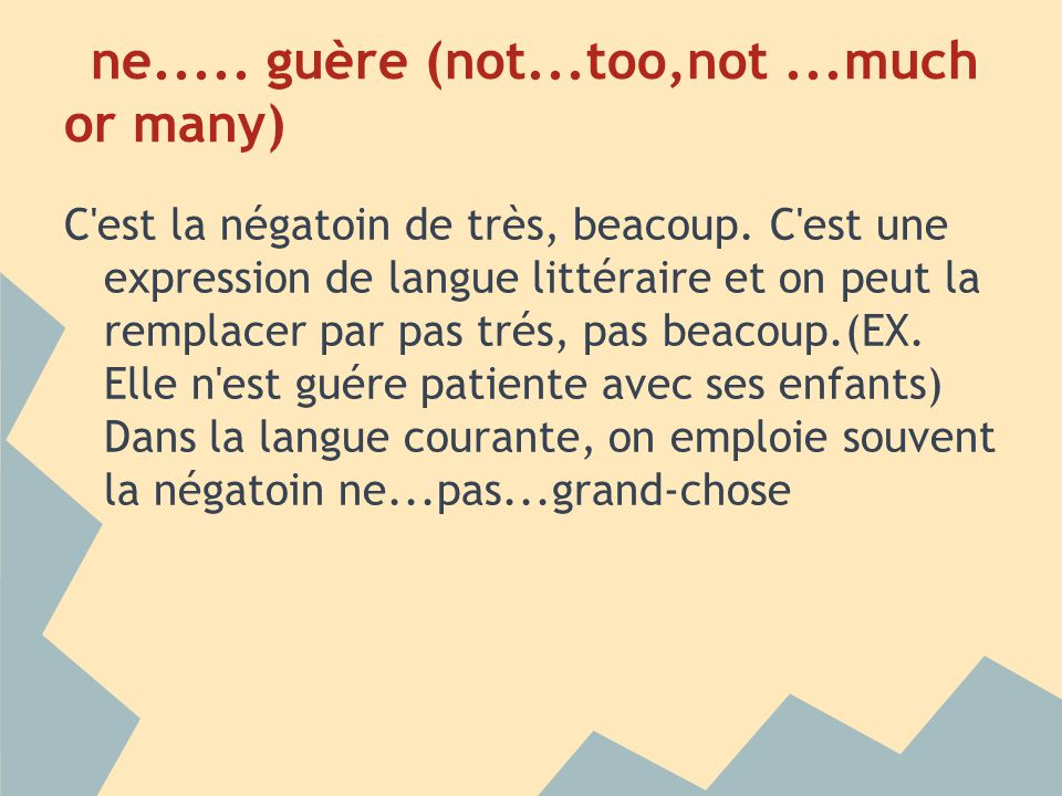 ne..... guère (not...too,not ...much or many)