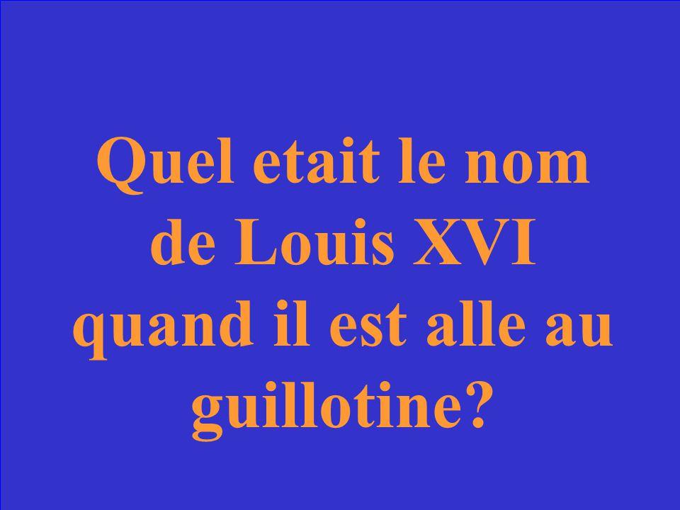 Quel etait le nom de Louis XVI quand il est alle au guillotine