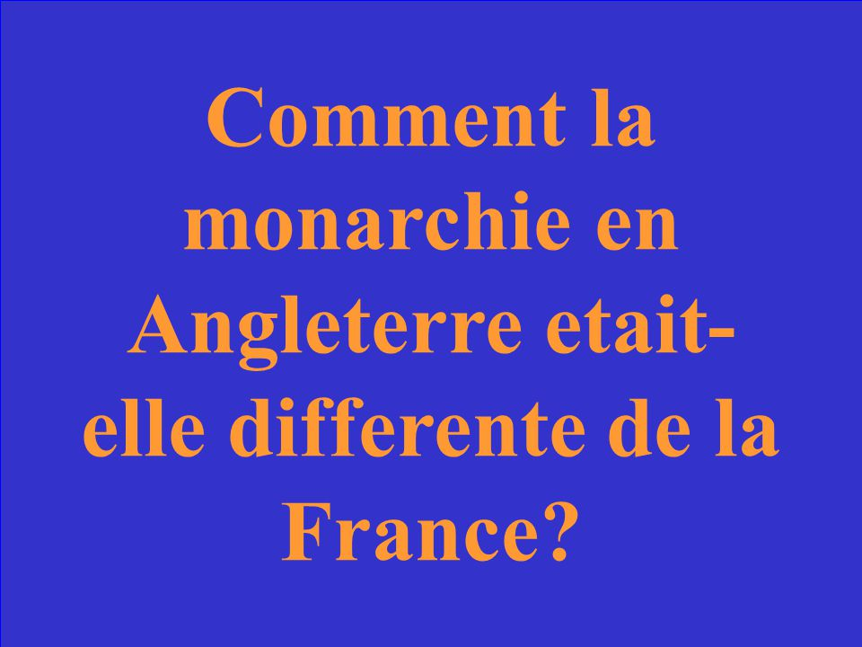 Comment la monarchie en Angleterre etait-elle differente de la France
