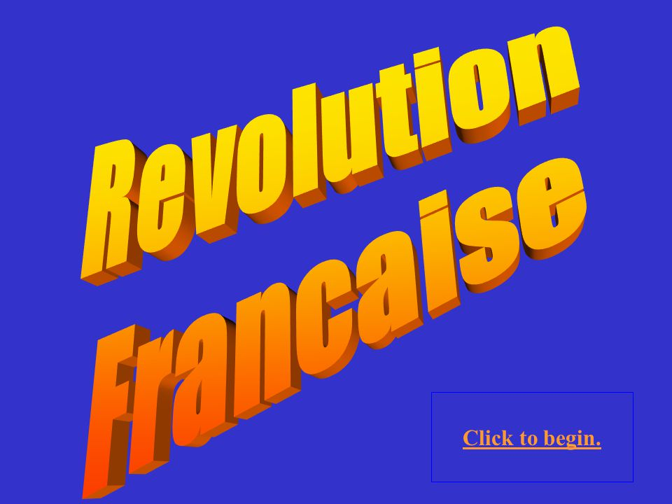 Revolution Francaise Click to begin.