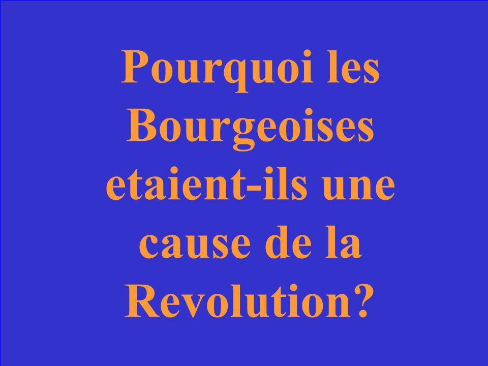Pourquoi les Bourgeoises etaient-ils une cause de la Revolution