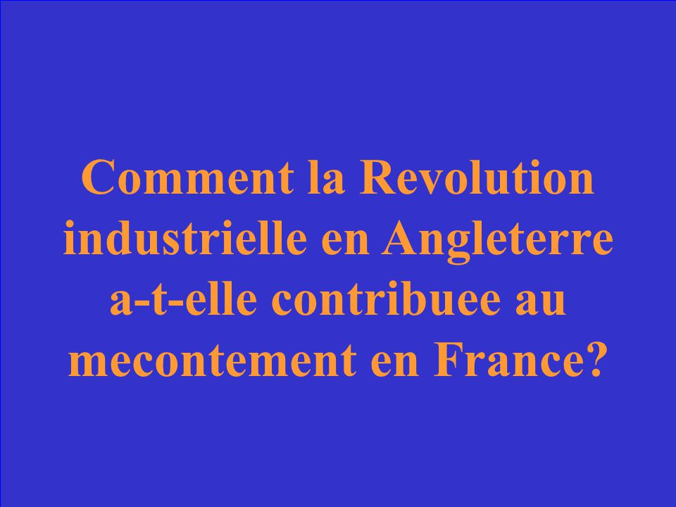 Comment la Revolution industrielle en Angleterre a-t-elle contribuee au mecontement en France