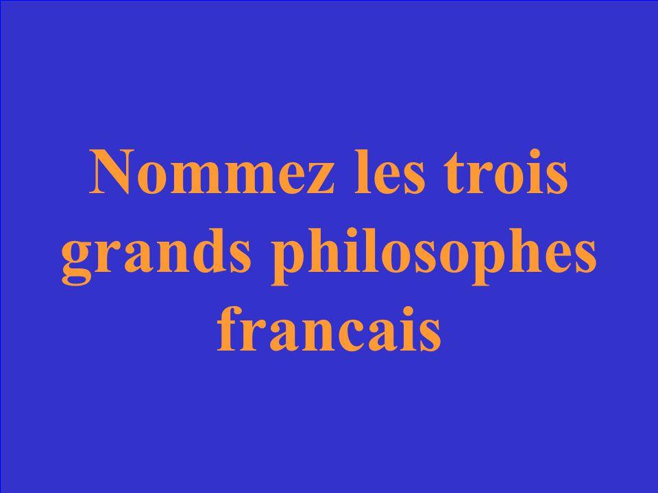 Nommez les trois grands philosophes francais