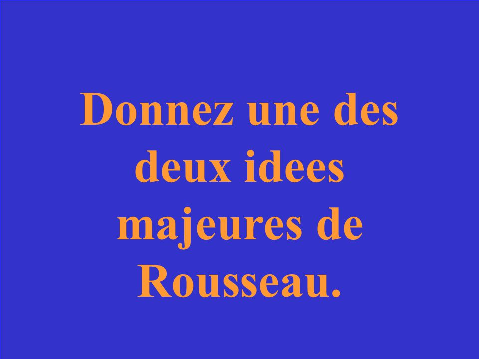 Donnez une des deux idees majeures de Rousseau.