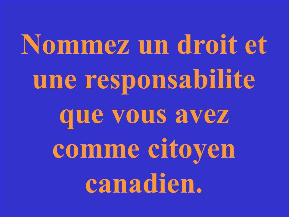 Nommez un droit et une responsabilite que vous avez comme citoyen canadien.