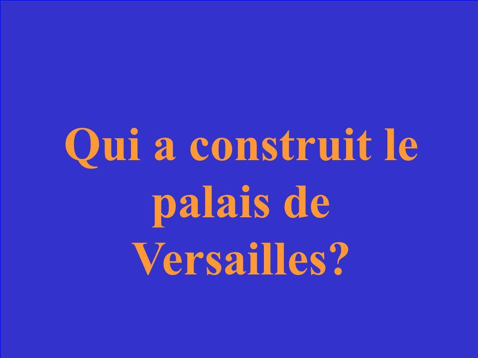 Qui a construit le palais de Versailles